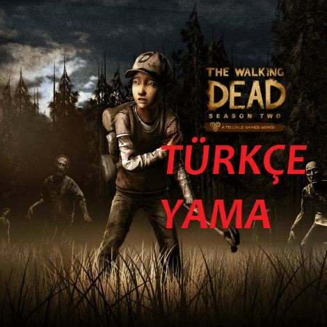 The Walking Dead: Season Two %100 TÜRKÇE YAMA